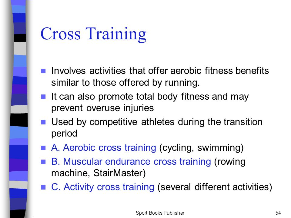 Cross Training Involves activities that offer aerobic fitness benefits similar to those offered by running.