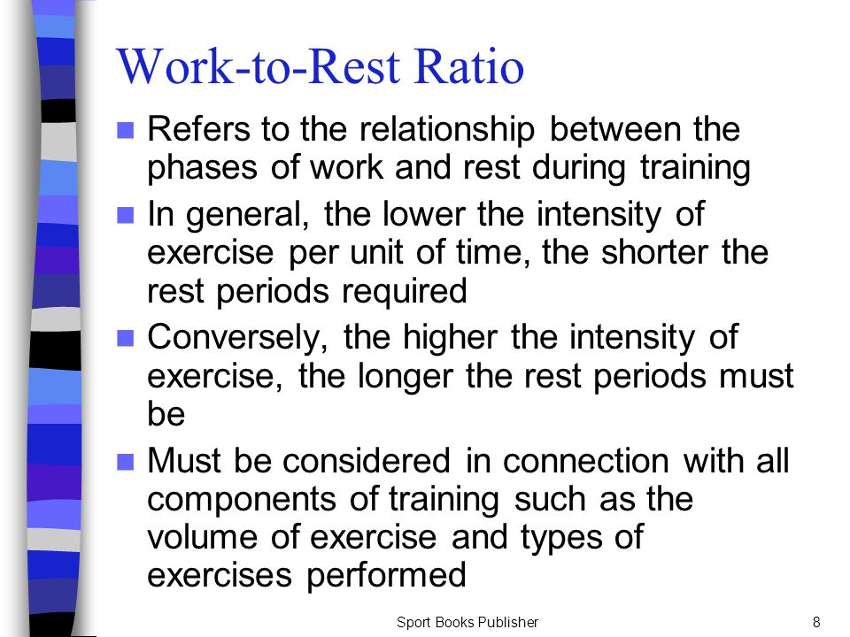 Work-to-Rest Ratio Refers to the relationship between the phases of work and rest during training.