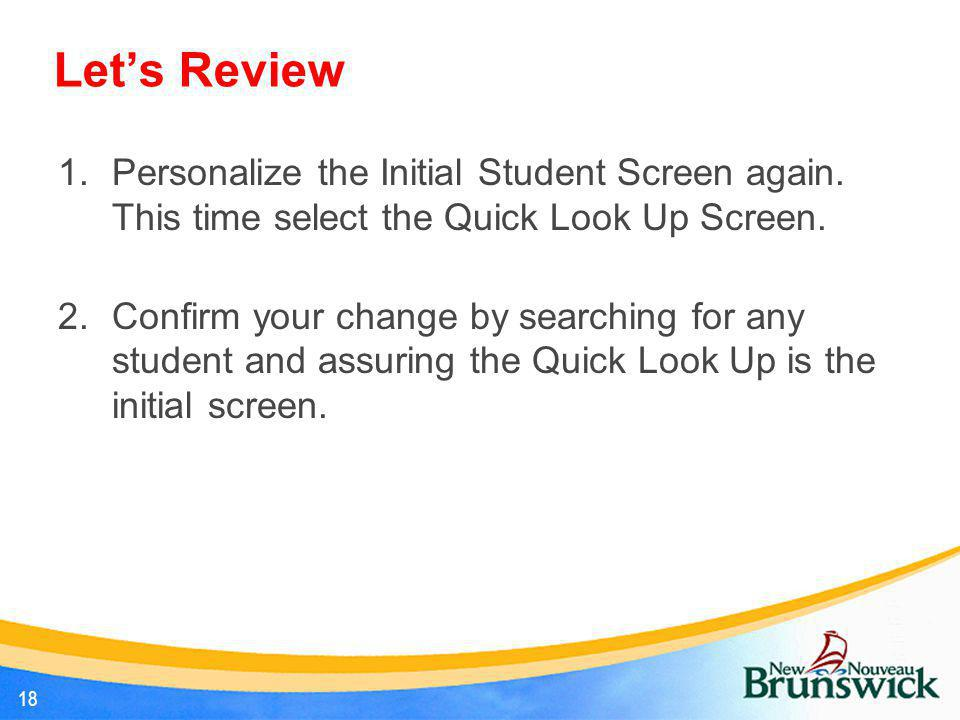 Let's Review Personalize the Initial Student Screen again. This time select the Quick Look Up Screen.