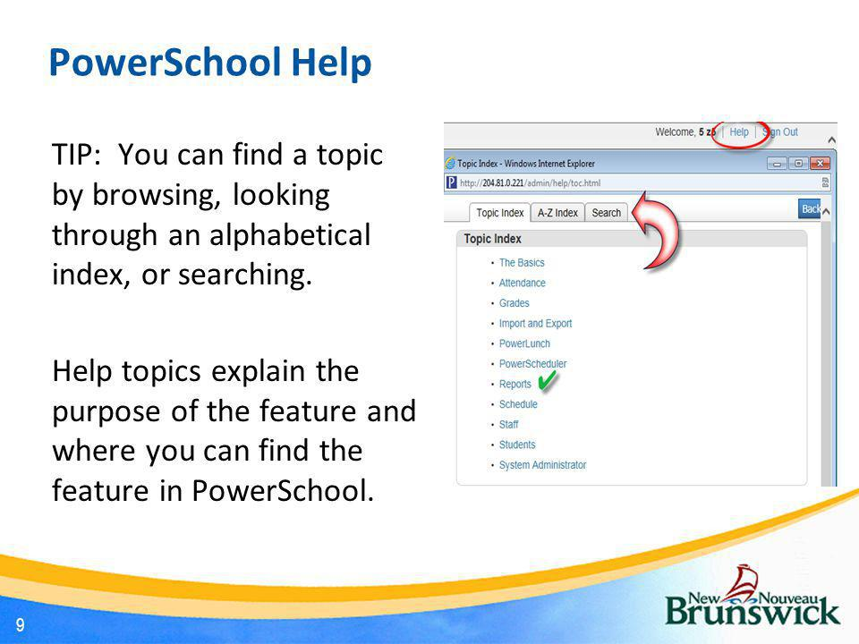 PowerSchool Help TIP: You can find a topic by browsing, looking through an alphabetical index, or searching.