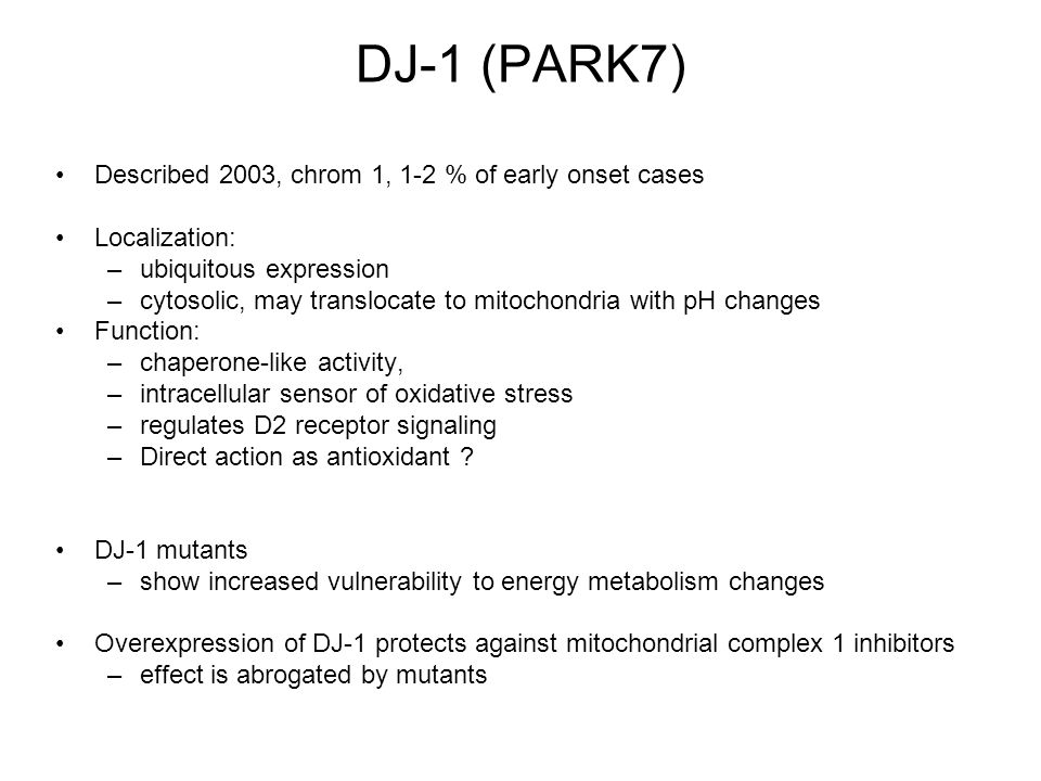 DJ-1 (PARK7) Described 2003, chrom 1, 1-2 % of early onset cases