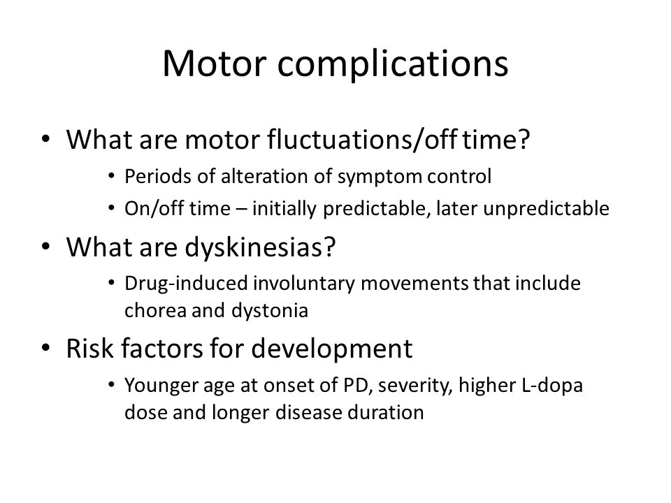 Motor complications What are motor fluctuations/off time