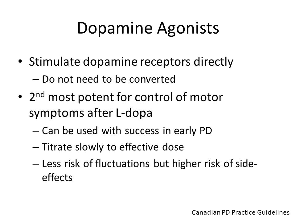 Dopamine Agonists Stimulate dopamine receptors directly