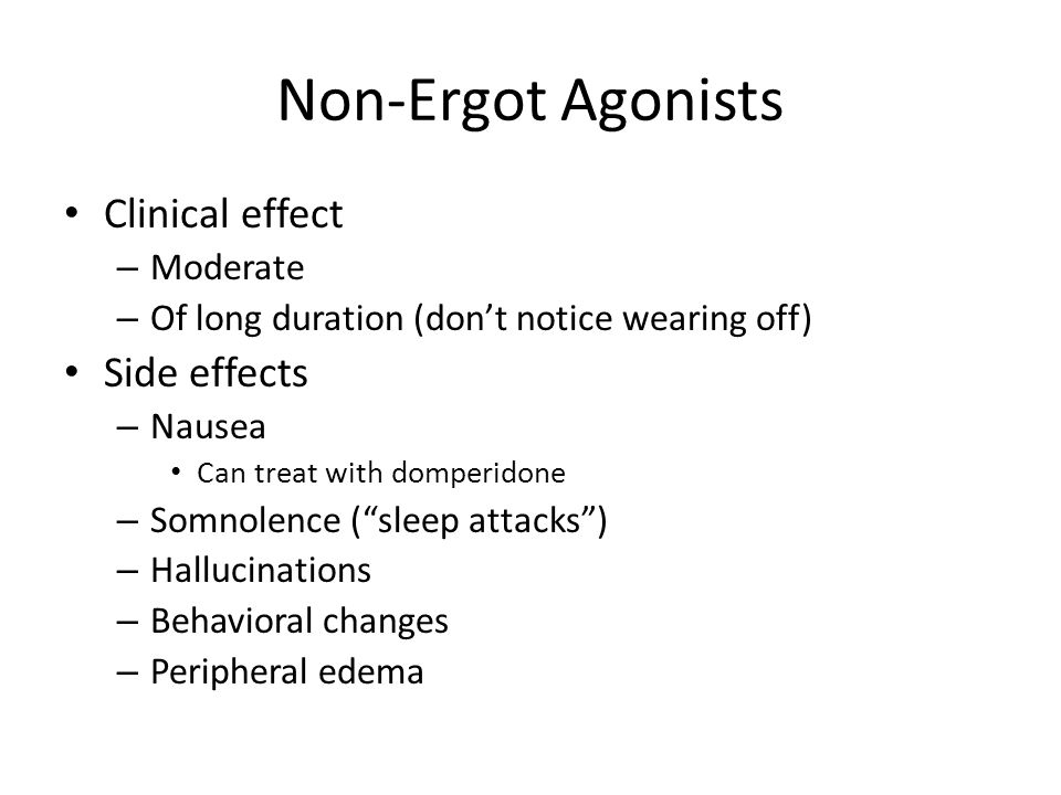 Non-Ergot Agonists Clinical effect Side effects Moderate