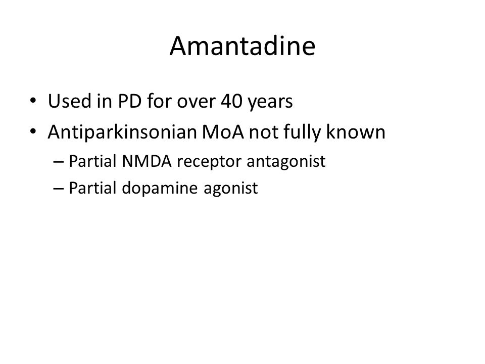 Amantadine Used in PD for over 40 years