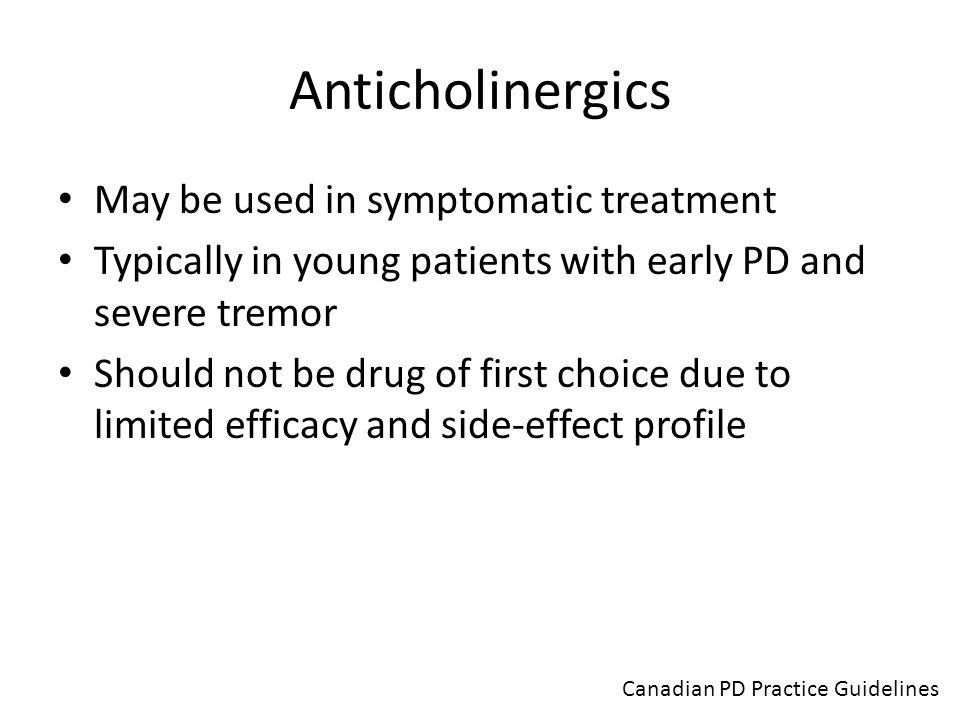 Anticholinergics May be used in symptomatic treatment