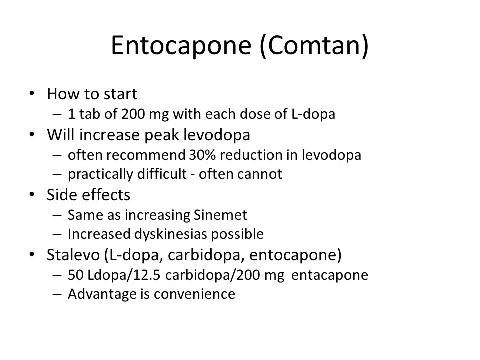 Entocapone (Comtan) How to start Will increase peak levodopa