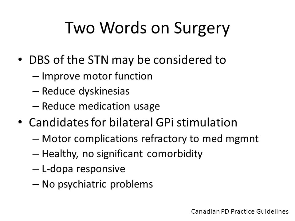 Two Words on Surgery DBS of the STN may be considered to