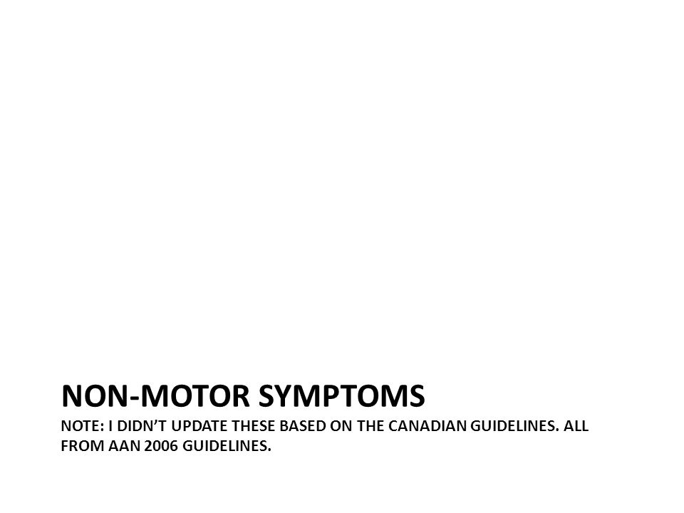 Non-motor symptoms Note: I didn't update these based on the canadian guidelines.