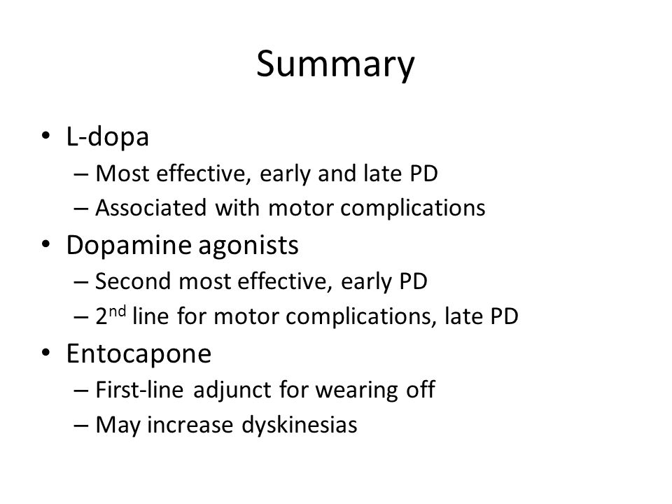 Summary L-dopa Dopamine agonists Entocapone