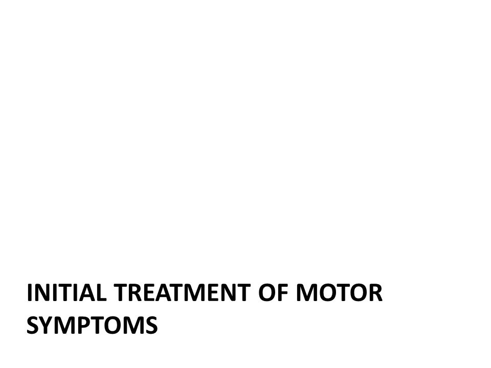 Initial treatment of MOTOR SYMPTOMS