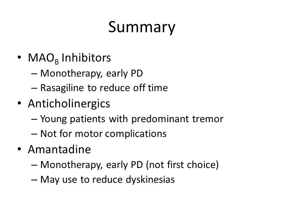 Summary MAOB Inhibitors Anticholinergics Amantadine