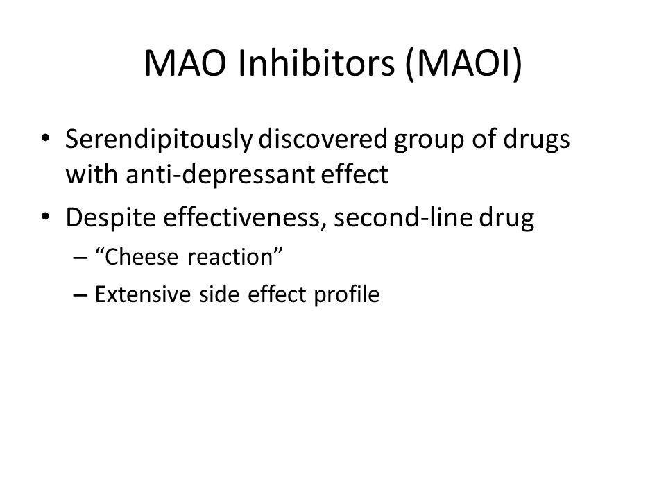 MAO Inhibitors (MAOI) Serendipitously discovered group of drugs with anti-depressant effect. Despite effectiveness, second-line drug.