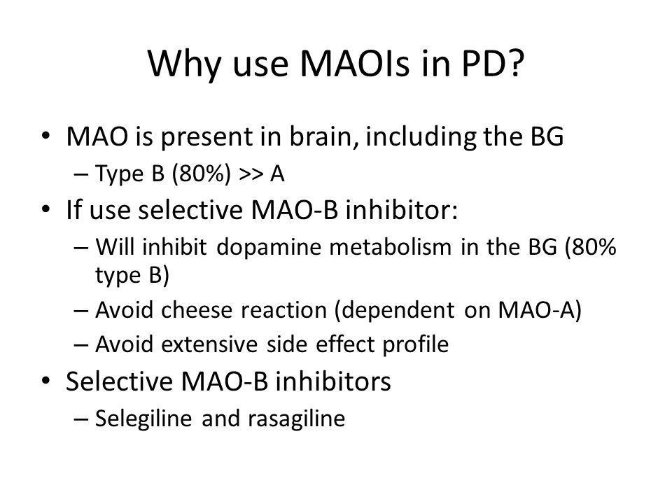 Why use MAOIs in PD MAO is present in brain, including the BG