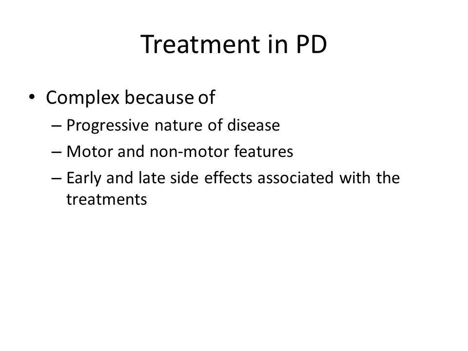 Treatment in PD Complex because of Progressive nature of disease