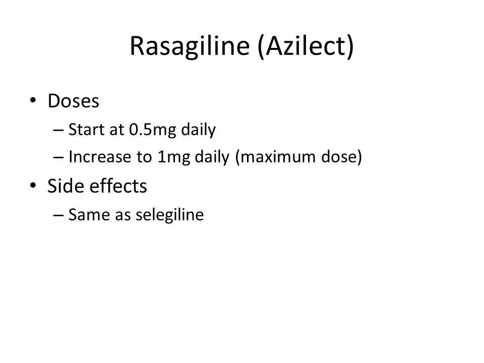 Rasagiline (Azilect) Doses Side effects Start at 0.5mg daily