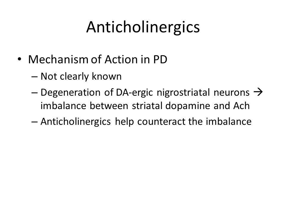Anticholinergics Mechanism of Action in PD Not clearly known