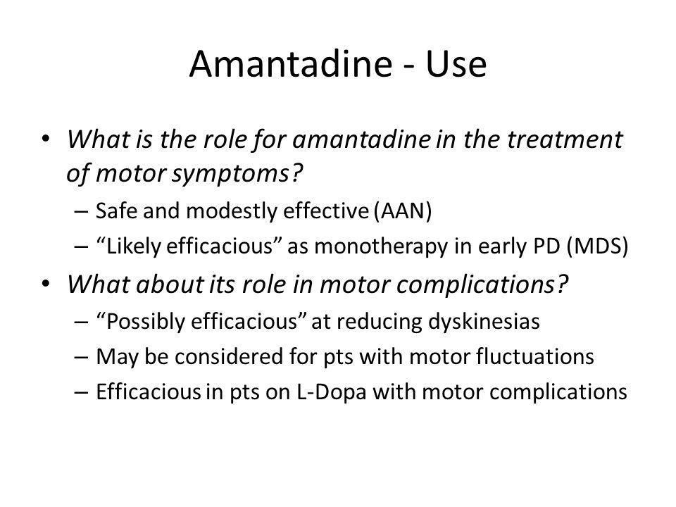 Amantadine - Use What is the role for amantadine in the treatment of motor symptoms Safe and modestly effective (AAN)