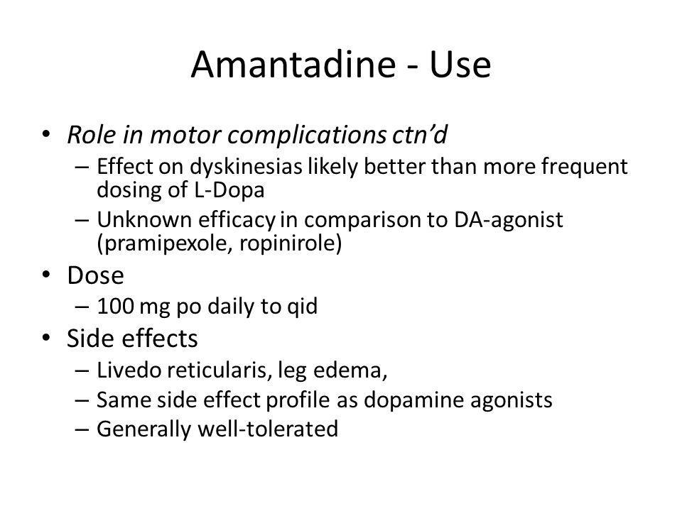 Amantadine - Use Role in motor complications ctn'd Dose Side effects