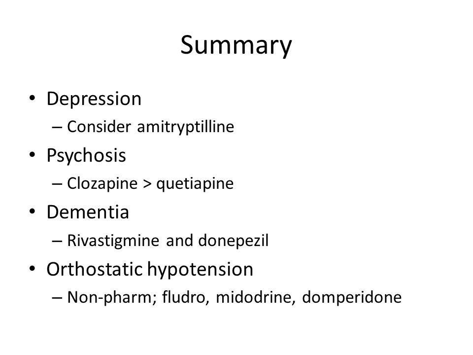 Summary Depression Psychosis Dementia Orthostatic hypotension