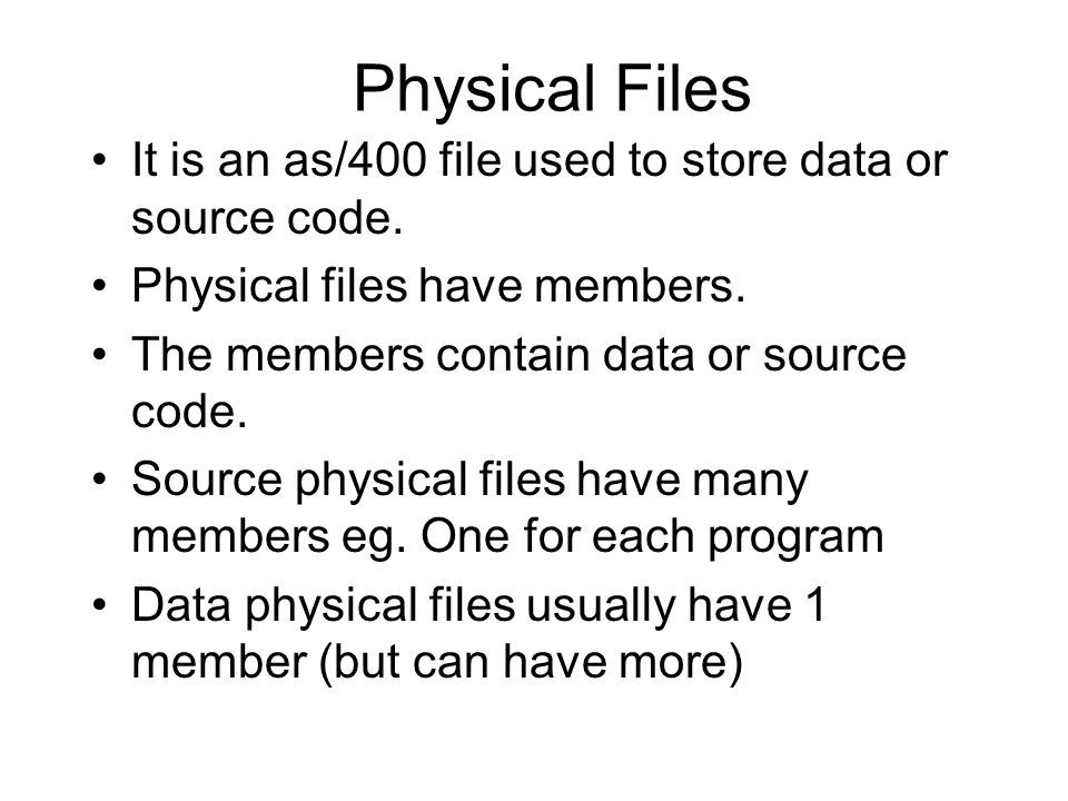 Physical Files It is an as/400 file used to store data or source code.
