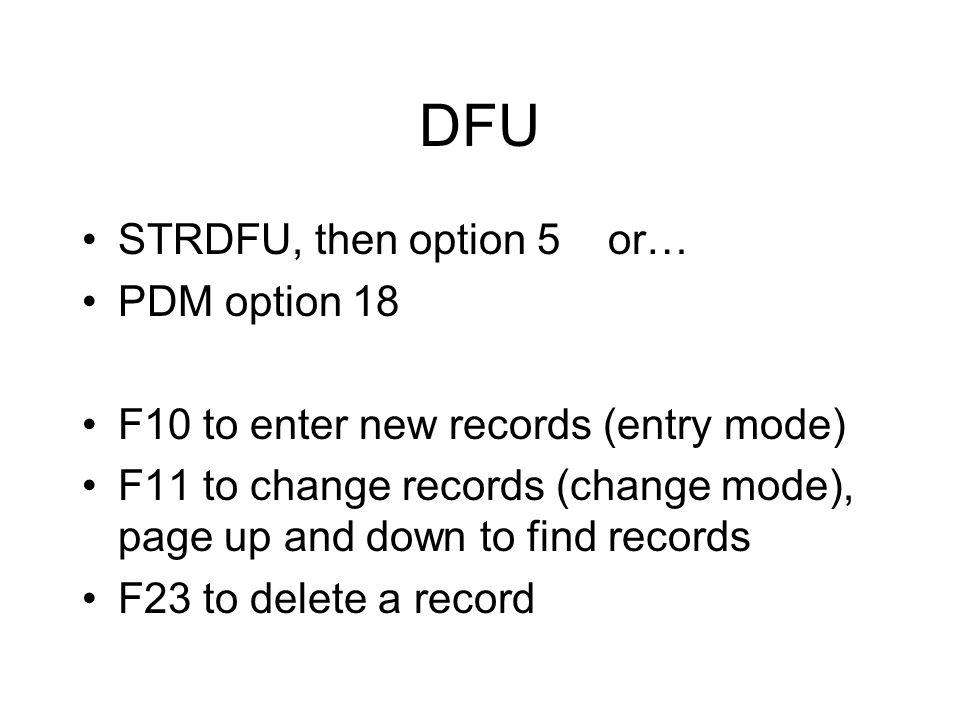 DFU STRDFU, then option 5 or… PDM option 18