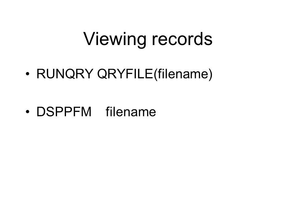 Viewing records RUNQRY QRYFILE(filename) DSPPFM filename