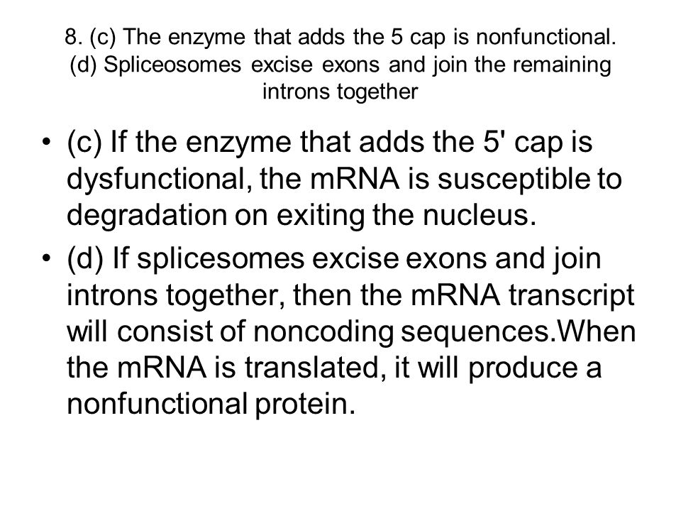 8. (c) The enzyme that adds the 5 cap is nonfunctional