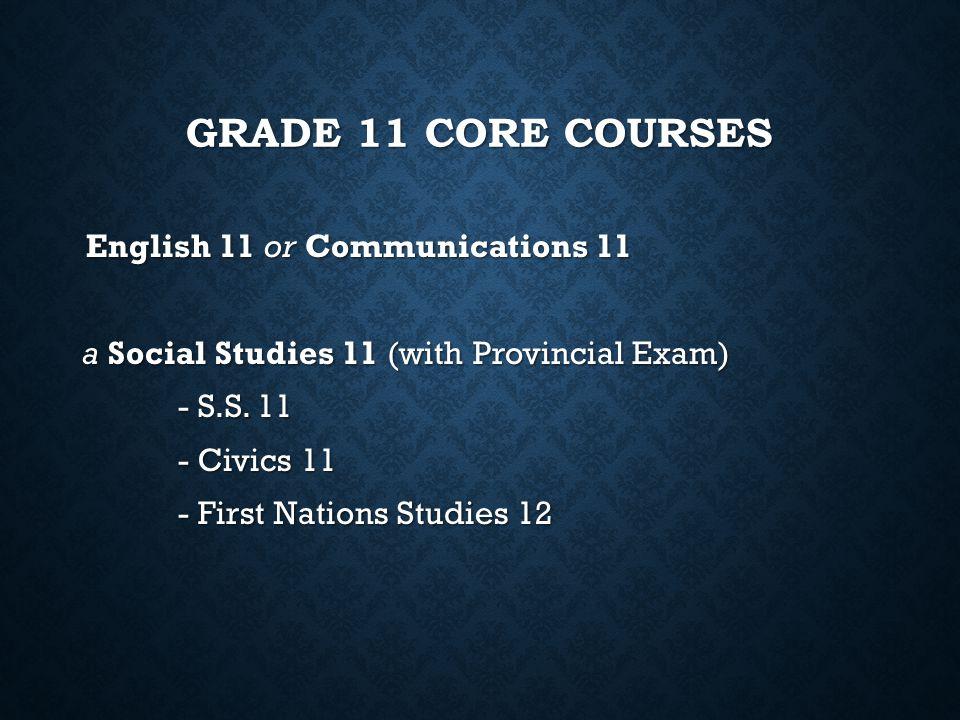 Grade 11 Core Courses a Social Studies 11 (with Provincial Exam)
