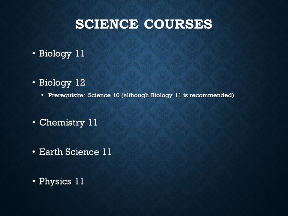Science Courses Biology 11 Biology 12 Chemistry 11 Earth Science 11