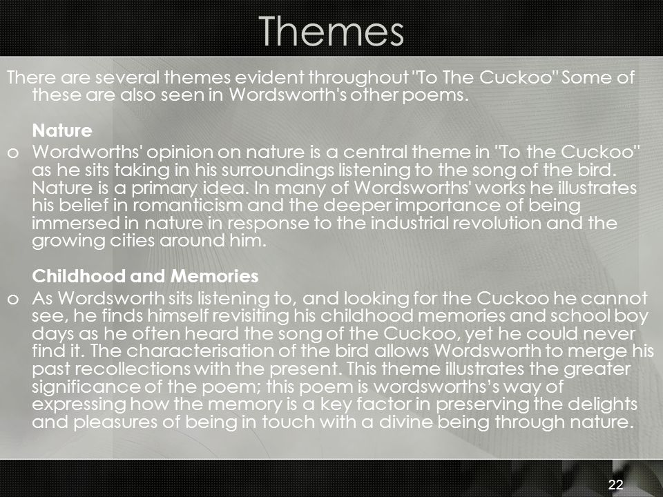 Themes There are several themes evident throughout To The Cuckoo Some of these are also seen in Wordsworth s other poems. Nature.