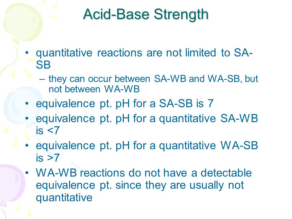Acid-Base Strength quantitative reactions are not limited to SA-SB