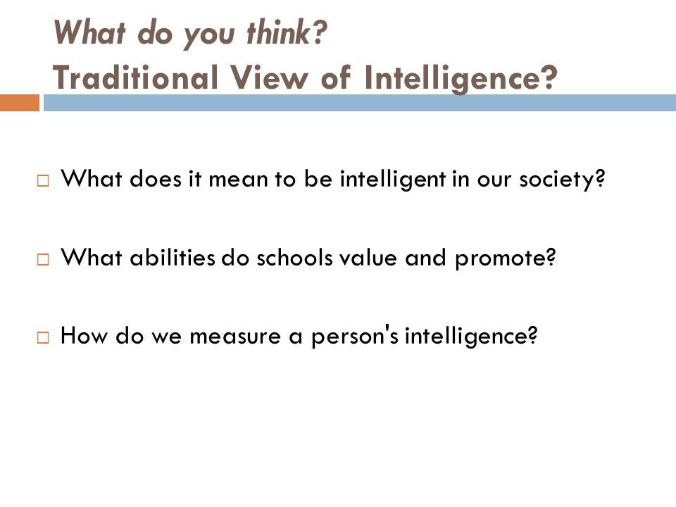 What do you think Traditional View of Intelligence