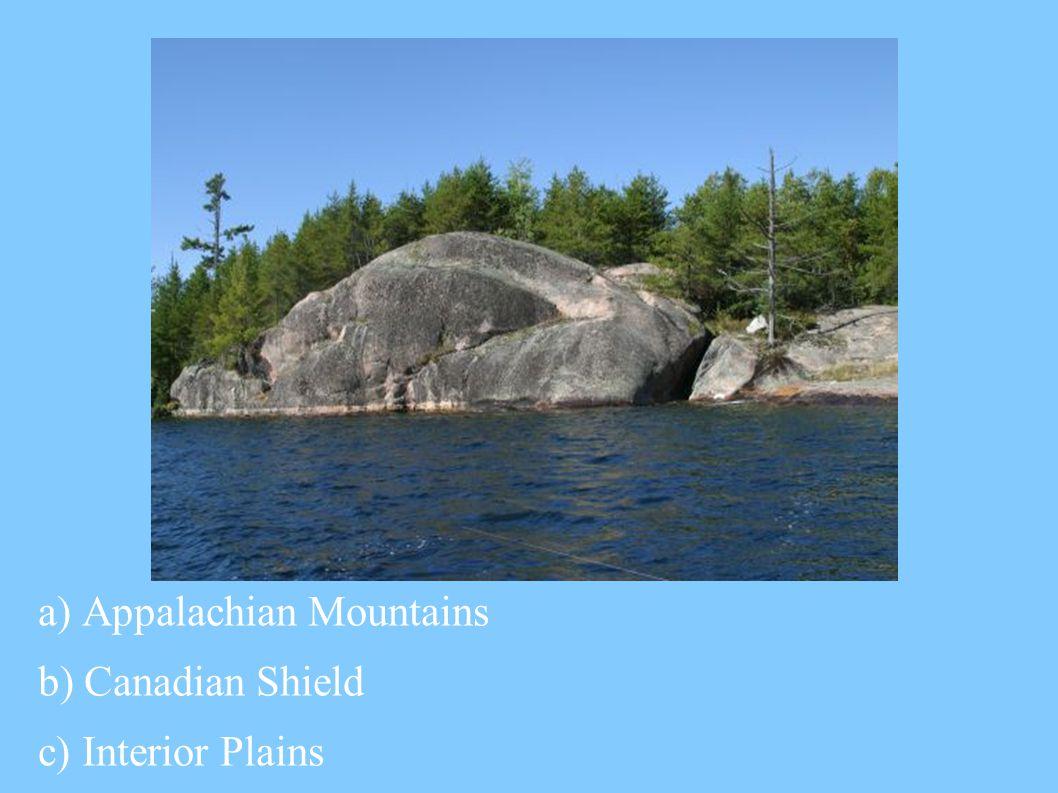 a) Appalachian Mountains b) Canadian Shield c) Interior Plains