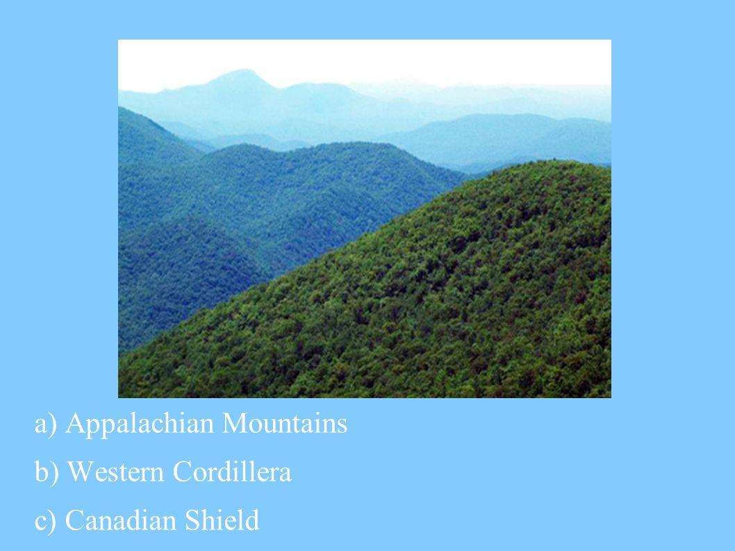 a) Appalachian Mountains b) Western Cordillera c) Canadian Shield