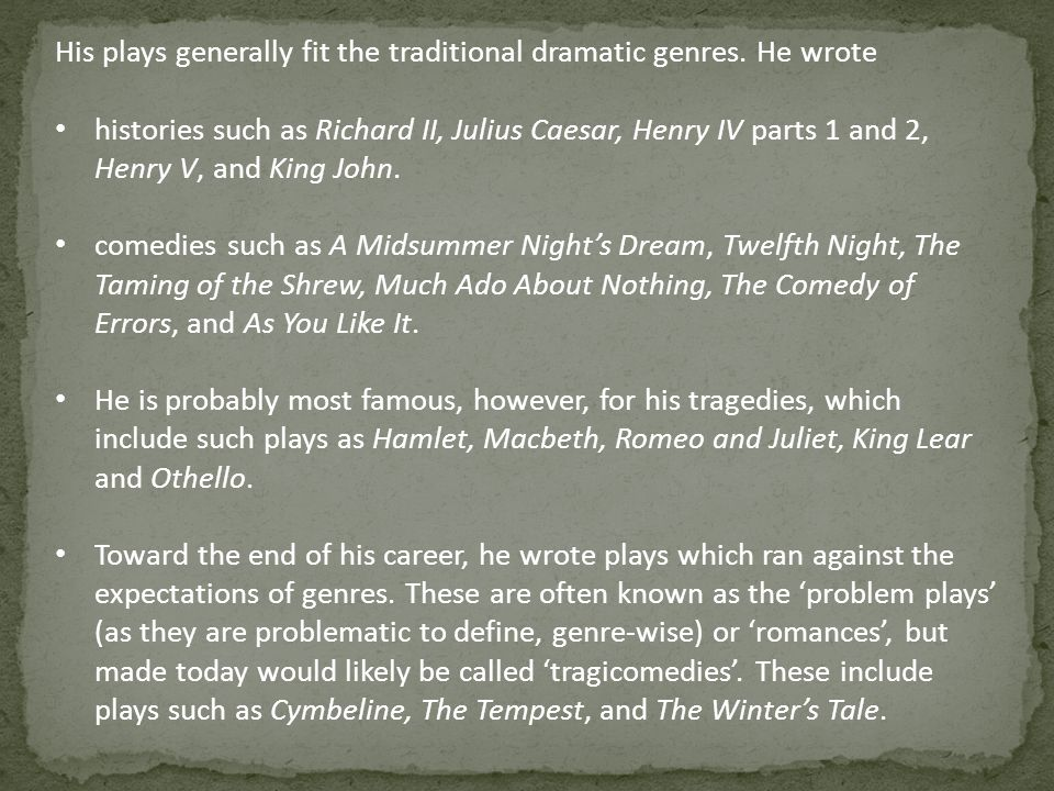 His plays generally fit the traditional dramatic genres. He wrote