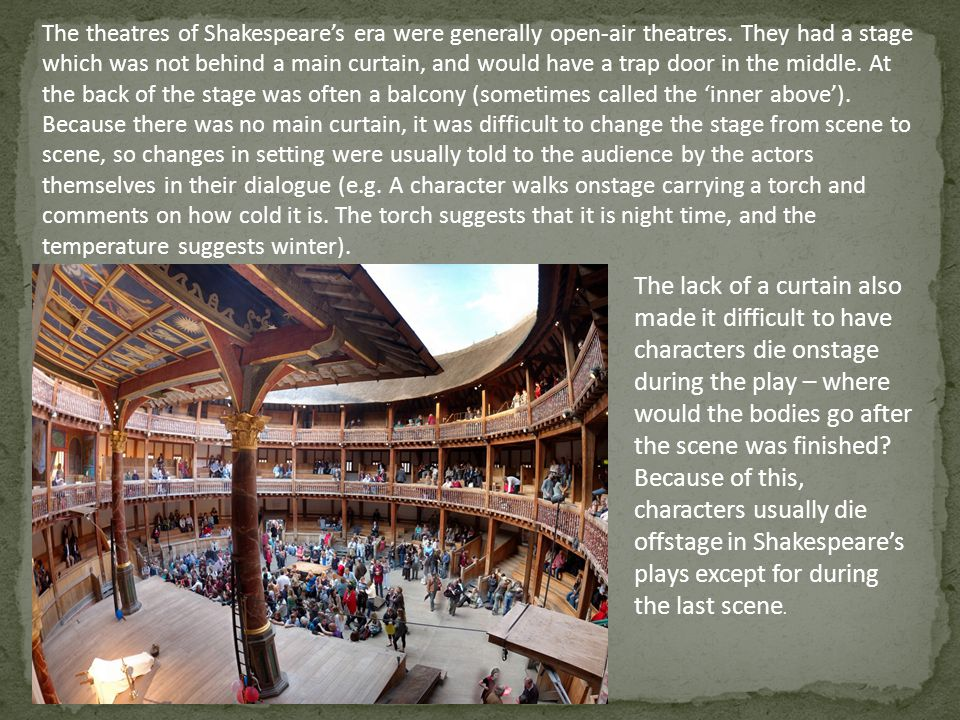 The theatres of Shakespeare's era were generally open-air theatres