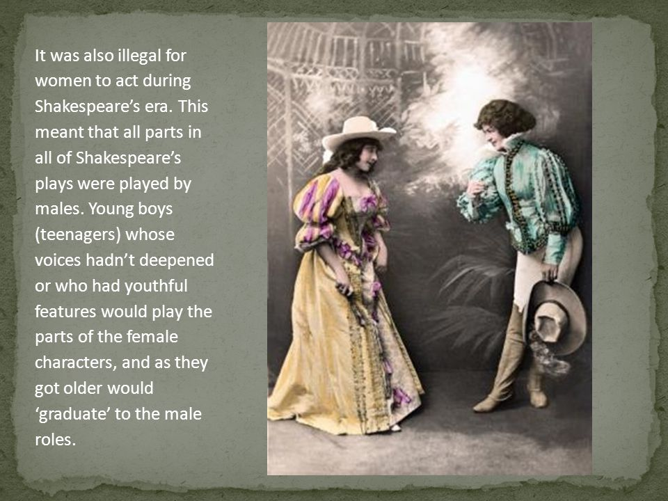 It was also illegal for women to act during Shakespeare's era