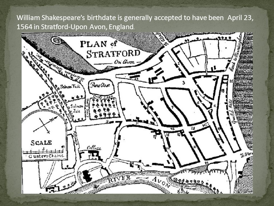 William Shakespeare's birthdate is generally accepted to have been April 23, 1564 in Stratford-Upon Avon, England.