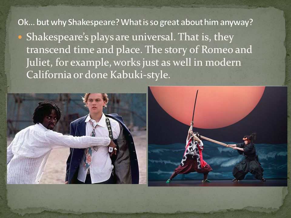 Ok… but why Shakespeare What is so great about him anyway