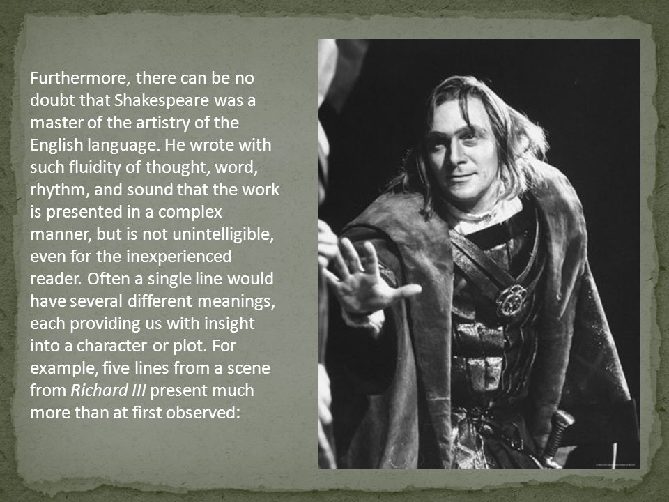 Furthermore, there can be no doubt that Shakespeare was a master of the artistry of the English language.