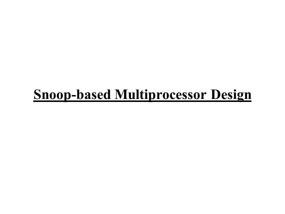 Snoop-based Multiprocessor Design