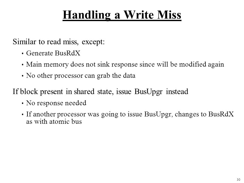 Handling a Write Miss Similar to read miss, except: