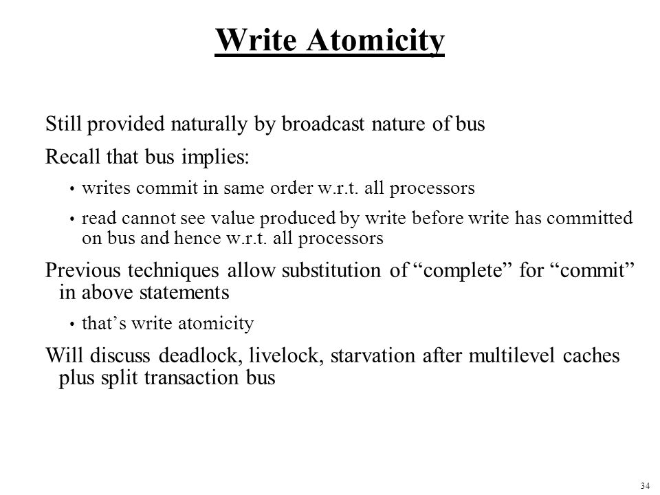Write Atomicity Still provided naturally by broadcast nature of bus
