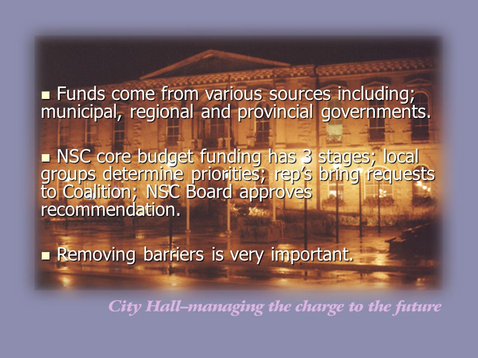Funds come from various sources including; municipal, regional and provincial governments.