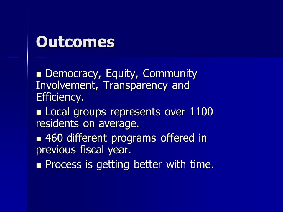Outcomes Democracy, Equity, Community Involvement, Transparency and Efficiency. Local groups represents over 1100 residents on average.