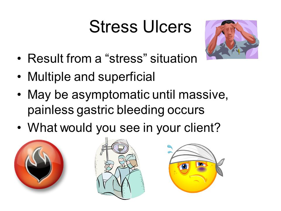Stress Ulcers Result from a stress situation