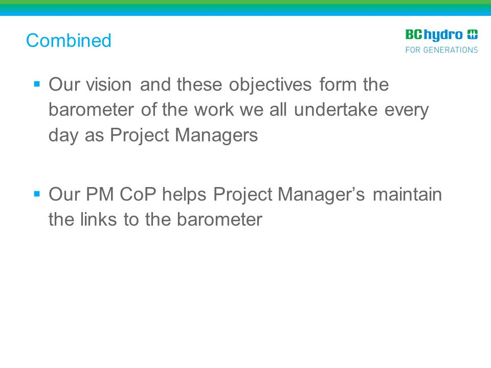 Combined Our vision and these objectives form the barometer of the work we all undertake every day as Project Managers.