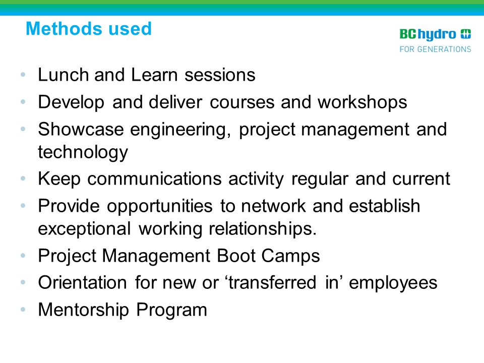 Methods used Lunch and Learn sessions. Develop and deliver courses and workshops. Showcase engineering, project management and technology.