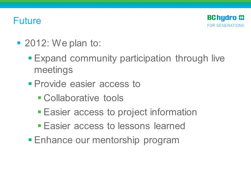 Future 2012: We plan to: Expand community participation through live meetings. Provide easier access to.